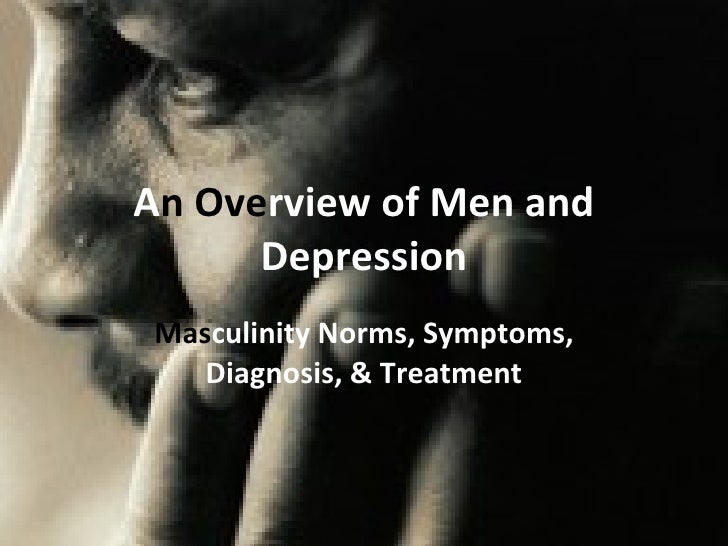 A n Ove rview of Men and Depression Mas culinity Norms, Symptoms, Diagnosis, & Treatment