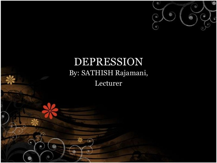 DEPRESSIONBy: SATHISH Rajamani,       Lecturer