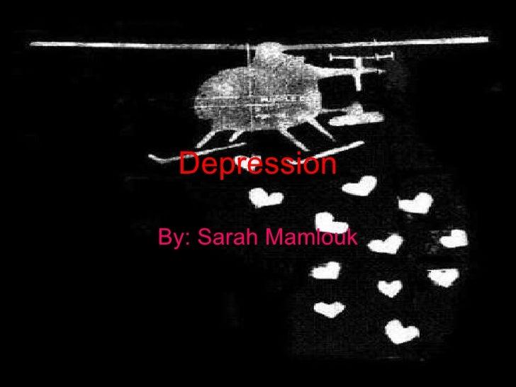Depression By: Sarah Mamlouk