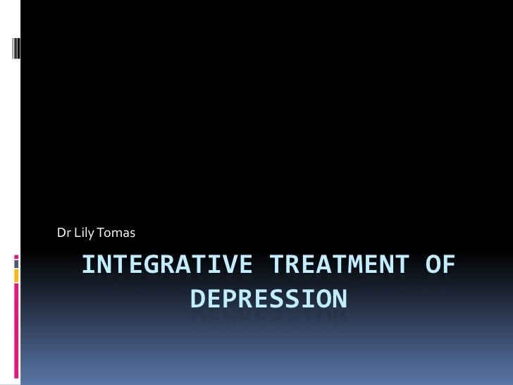 Dr Lily Tomas     INTEGRATIVE TREATMENT OF           DEPRESSION