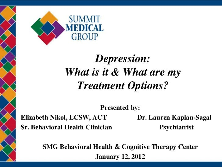 Depression:              What is it & What are my               Treatment Options?                           Presented by:...