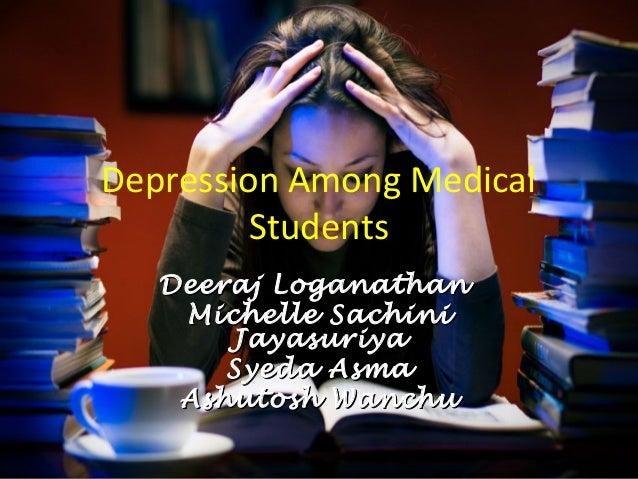 Depression Among Medical         Students   Deeraj Loganathan    Michelle Sachini       Jayasuriya       Syeda Asma    Ash...