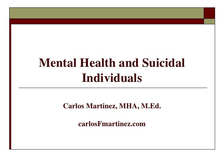 Mental Health and Suicidal       Individuals    Carlos Martinez, MHA, M.Ed.        carlosFmartinez.com