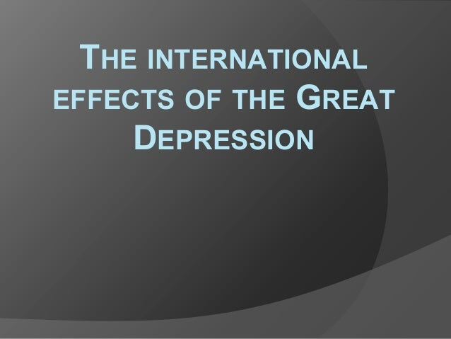 THE INTERNATIONAL EFFECTS OF THE GREAT DEPRESSION