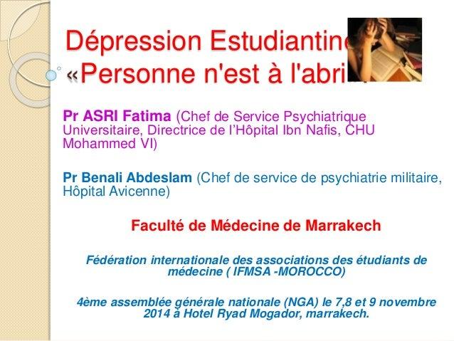 Dépression Estudiantine  «Personne n'est à l'abri».  Pr ASRI Fatima (Chef de Service Psychiatrique  Universitaire, Directr...