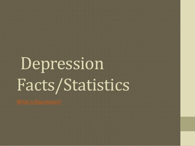 DepressionFacts/StatisticsWhat is Depression?
