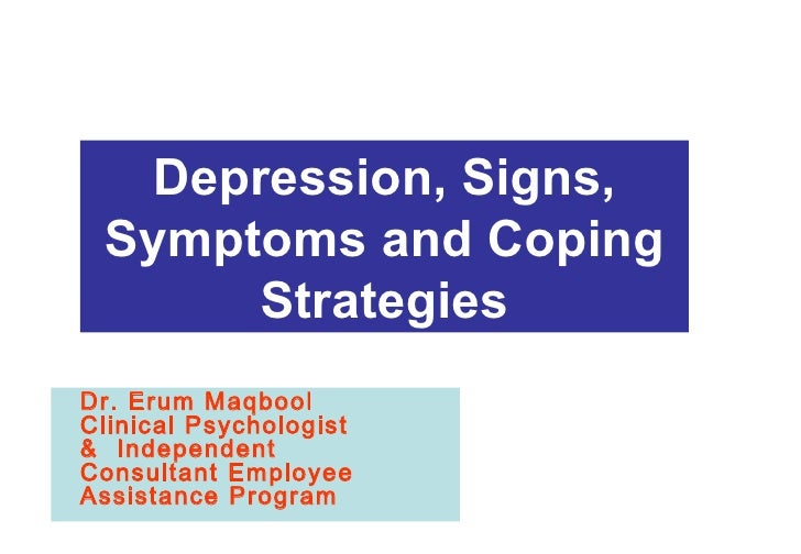 Depression, Signs, Symptoms and Coping Strategies BP Communications & External Affairs  8 th  April 2005 Dr. Erum Maqbool ...