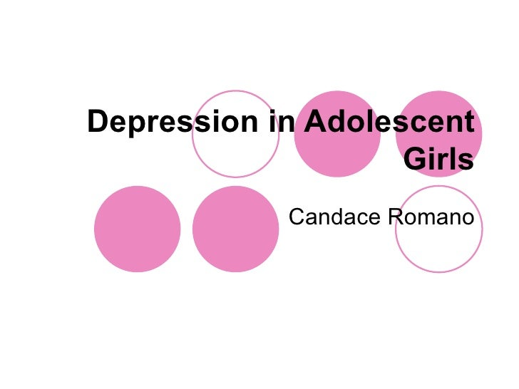Depression in Adolescent Girls Candace Romano