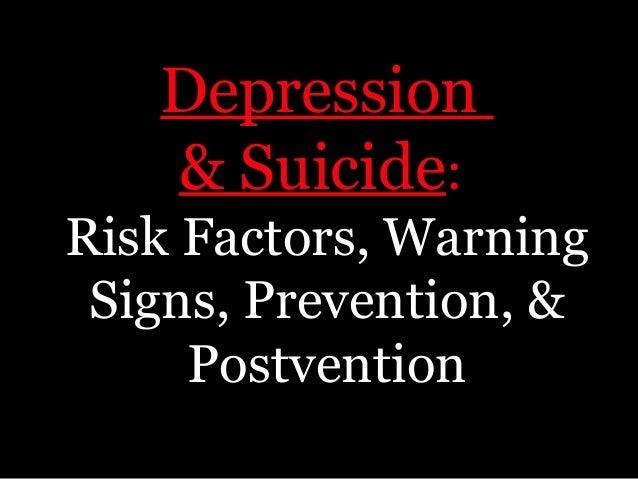 Depression& Suicide:Risk Factors, WarningSigns, Prevention, &Postvention