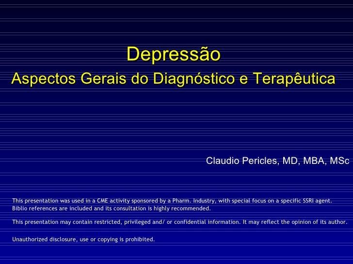 Depressão Aspectos Gerais do Diagnóstico e Terapêutica   Claudio Pericles, MD, MBA, MSc This presentation was used in a CM...