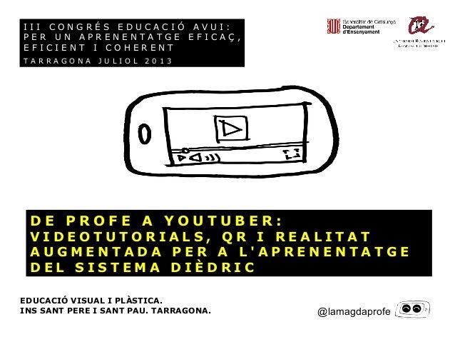 De profe a youtuber: Videotutorials, QR i realitat augmentada per a l'aprenentatge del Sistema Dièdric
