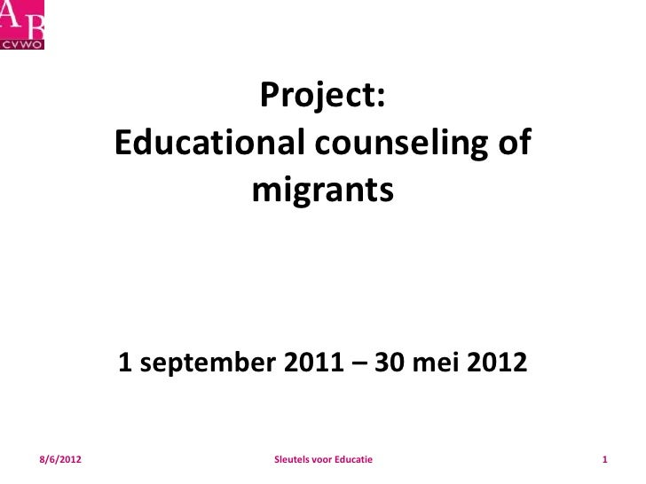 Project:           Educational counseling of                   migrants           1 september 2011 – 30 mei 20128/6/2012  ...