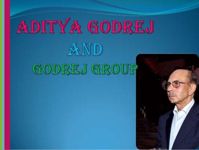 Who is aditya godrej ?  Chairman of Godrej Group, Chairman of Indian School of Business  Adi Burjorji Godrej (born 3 Apr...