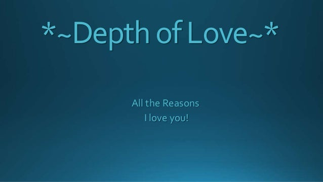*~Depth of Love~* All the Reasons I love you!