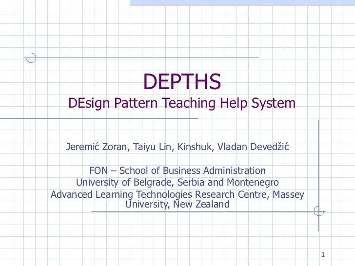 DEPTHS DEsign Pattern Teaching Help System Jeremi ć  Zoran , Taiyu Lin, Kinshuk, Vladan Devedžić FON – School of Business ...