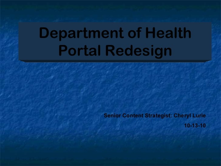 Department of Health Portal Redesign Senior Content Strategist: Cheryl Lurie 10-13-10