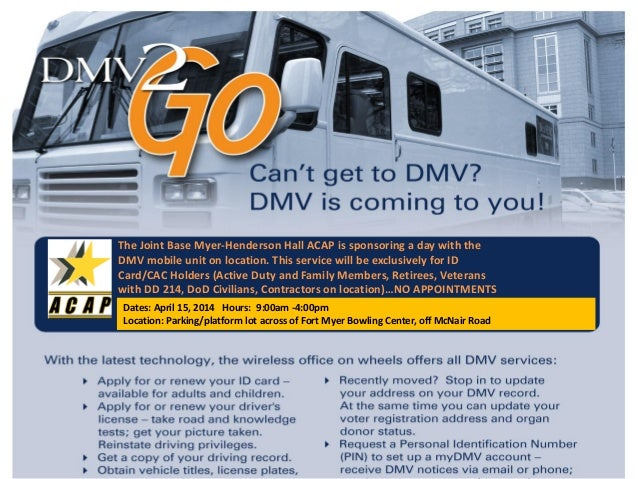 The Joint Base Myer-Henderson Hall ACAP is sponsoring a day with the DMV mobile unit on location. This service will be exc...