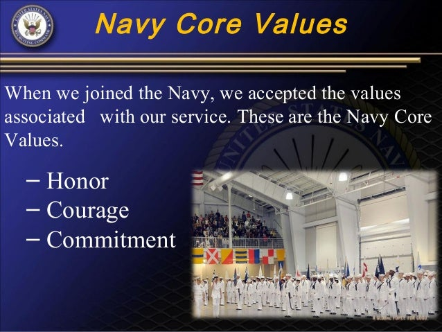navy core value essay Report this essay open document honor certain key principles or core values were the most important core value that a naval officer can uphold is the navy.