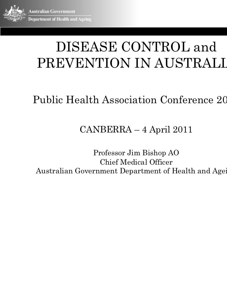 DISEASE CONTROL andPREVENTION IN AUSTRALIAPublic Health Association Conference 2011           CANBERRA – 4 April 2011     ...