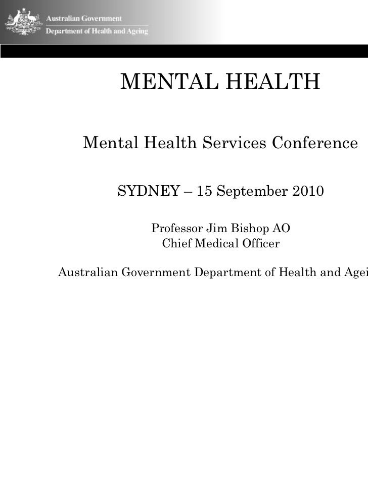 MENTAL HEALTH    Mental Health Services Conference         SYDNEY – 15 September 2010               Professor Jim Bishop A...