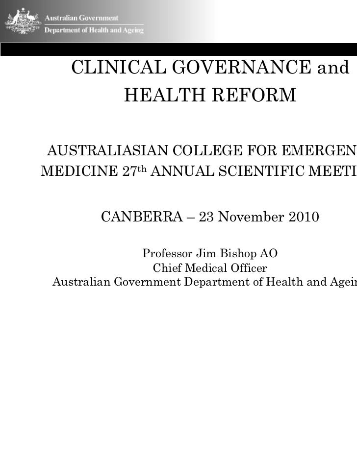 CLINICAL GOVERNANCE and            HEALTH REFORMAUSTRALIASIAN COLLEGE FOR EMERGENCYMEDICINE 27th ANNUAL SCIENTIFIC MEETING...