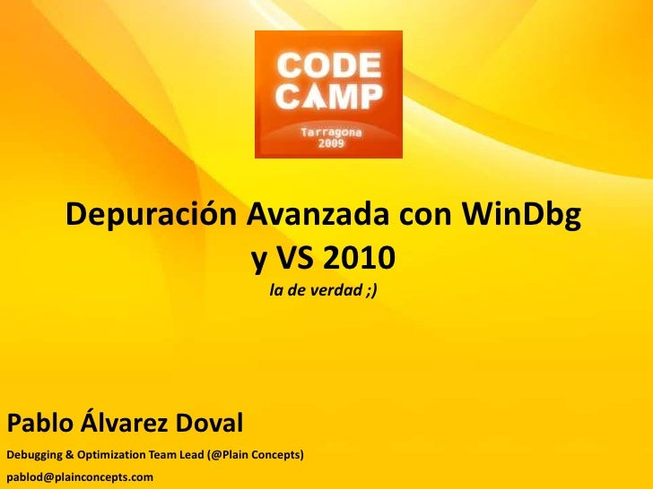 Depuración Avanzada con WinDbg y VS 2010la de verdad ;)<br />Pablo Álvarez Doval<br />Debugging & OptimizationTeam Lead (@...