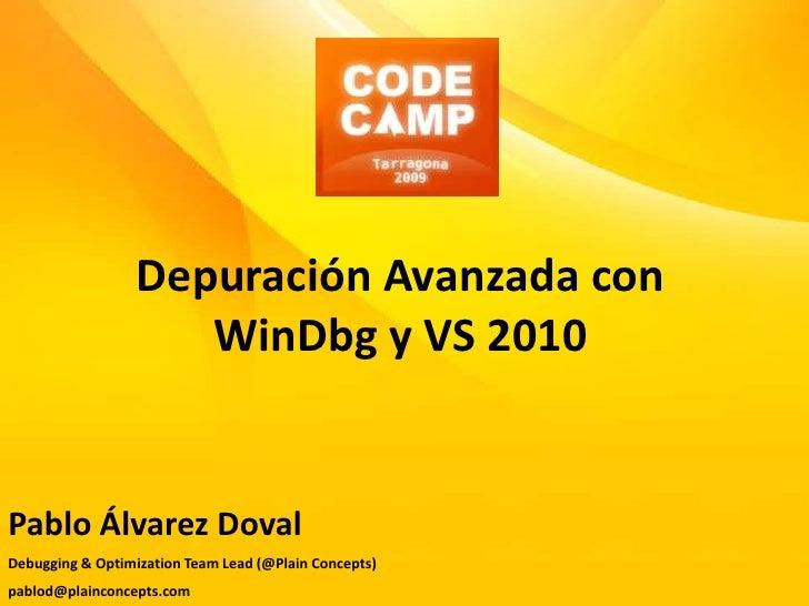 Depuración Avanzada con WinDbg y VS 2010<br />Pablo Álvarez Doval<br />Debugging & OptimizationTeam Lead (@PlainConcepts)<...