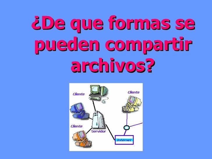 ¿De que formas se pueden compartir archivos?