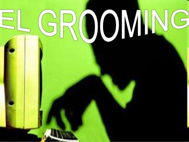    Se define como Grooming el engaño hacia    niños y adolescentes por parte de un adulto,    quienes a través de mentira...