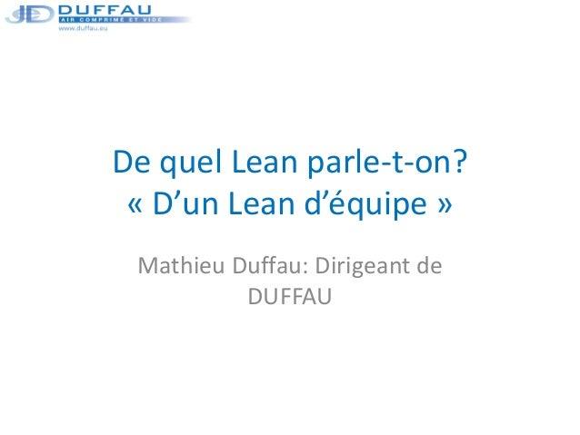 De quel Lean parle-t-on? « D'un Lean d'équipe » Mathieu Duffau: Dirigeant de DUFFAU