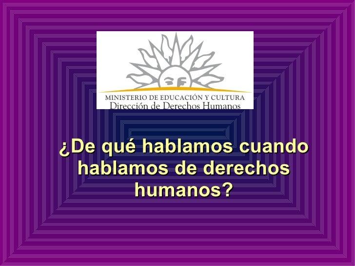 ¿De qué hablamos cuando hablamos de derechos humanos?