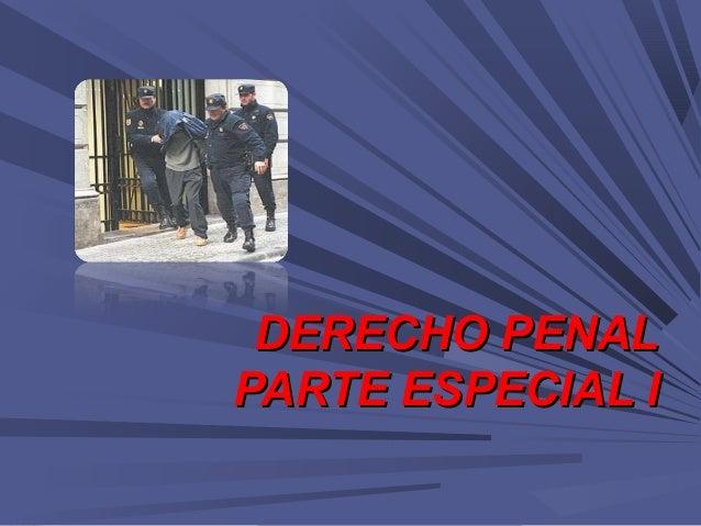 DERECHO PENALDERECHO PENAL PARTE ESPECIAL IPARTE ESPECIAL I