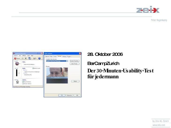 28. Oktober 2006 BarCampZurich Der 30-Minuten-Usability-Test für jedermann