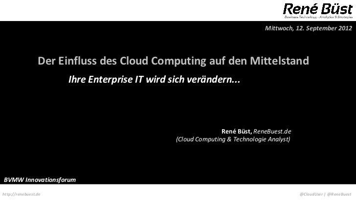 Mittwoch, 12. September 2012                 Der Einfluss des Cloud Computing auf den Mittelstand                      Ihr...