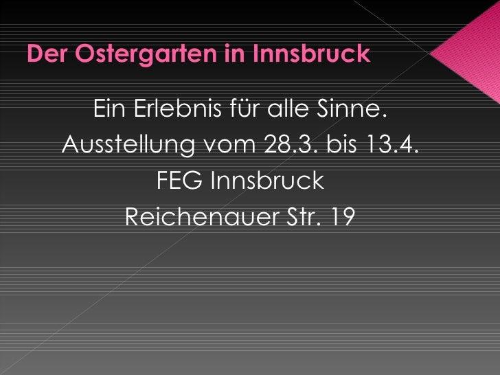 <ul><li>Ein Erlebnis für alle Sinne. </li></ul><ul><li>Ausstellung vom 28.3. bis 13.4. </li></ul><ul><li>FEG Innsbruck </l...