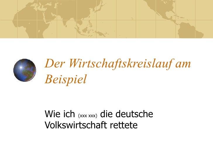 Der Wirtschaftskreislauf am Beispiel Wie ich  (xxx xxx)  die deutsche Volkswirtschaft rettete