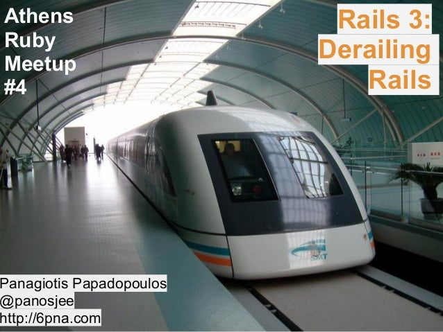 Athens Ruby Meetup #4 Rails 3: Derailing Rails Panagiotis Papadopoulos @panosjee http://6pna.com
