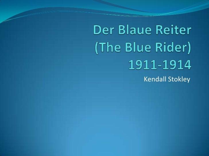 Der Blaue Reiter(The Blue Rider)1911-1914<br />Kendall Stokley<br />