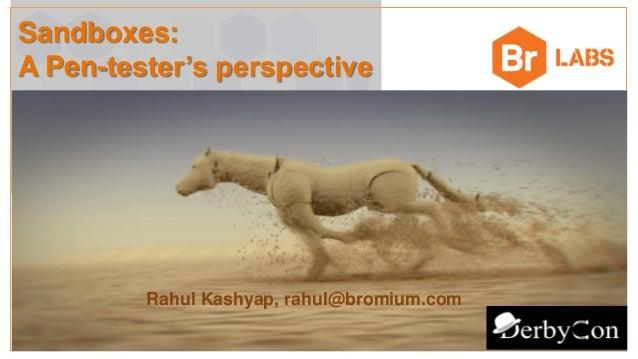Sandboxes: A Pen-tester's perspective Rahul Kashyap rahul@bromium.com Rahul Kashyap, rahul@bromium.com