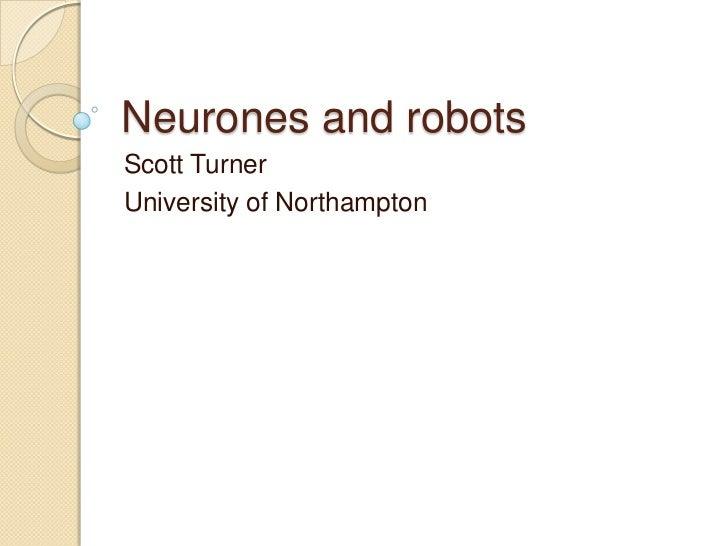 Neurones and robotsScott TurnerUniversity of Northampton