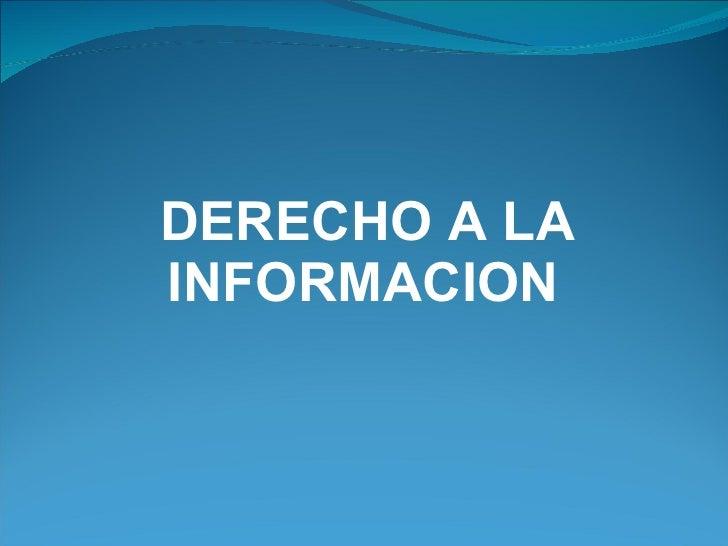<ul><li>DERECHO A LA INFORMACION </li></ul>