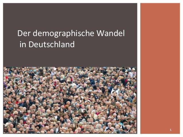 1 Der demographische Wandel in Deutschland
