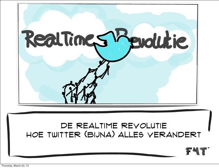 de realtime revolutie                    hoe twitter (bijna) alles verandertThursday, March 22, 12