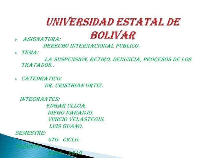 UNIVERSIDAD ESTATAL DE BOLIVAR<br /> ASIGNATURA:  <br />                   Derecho Internacional Publico.                 ...