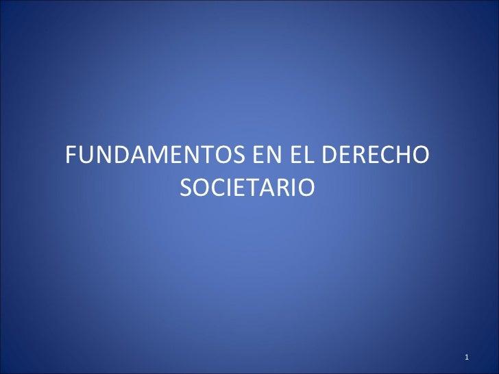 FUNDAMENTOS EN EL DERECHO       SOCIETARIO                            1