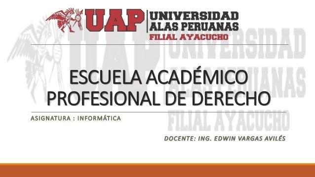 ESCUELA ACADÉMICO PROFESIONAL DE DERECHO ASIGNATURA : INFORMÁTICA DOCENTE: ING. EDWIN VARGAS AVILÉS