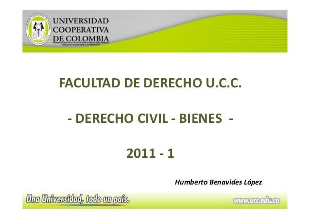 FACULTAD DE DERECHO U.C.C. - DERECHO CIVIL - BIENES -          2011 - 1                     Humberto Benavides López      ...