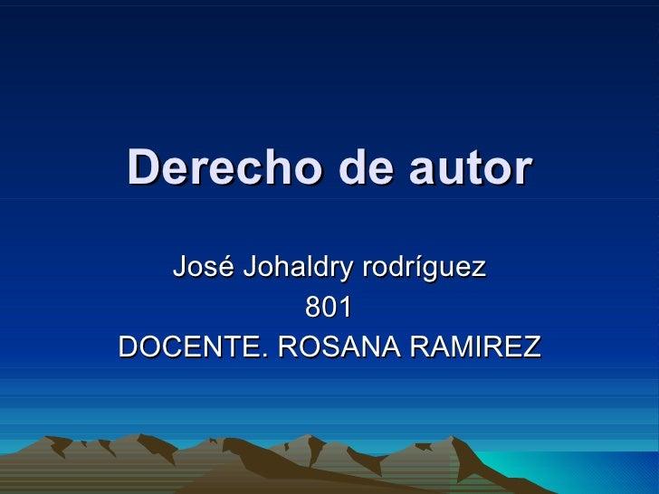 Derecho de autor José Johaldry rodríguez 801 DOCENTE. ROSANA RAMIREZ