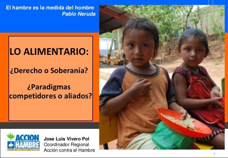 1<br />El hambre es la medida del hombre <br />Pablo Neruda<br />ACF INTERNATIONAL NETWORK<br />LO ALIMENTARIO:<br />¿Dere...