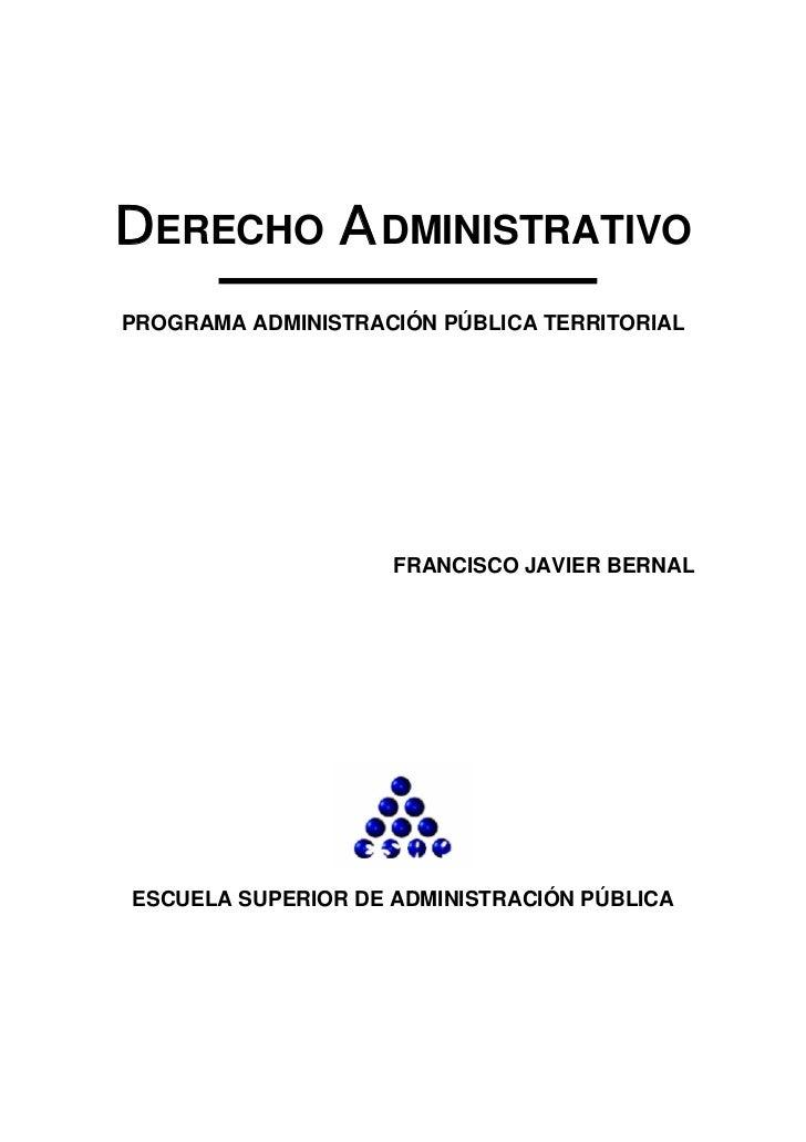 DERECHO ADMINISTRATIVOPROGRAMA ADMINISTRACIÓN PÚBLICA TERRITORIAL                    FRANCISCO JAVIER BERNALESCUELA SUPERI...